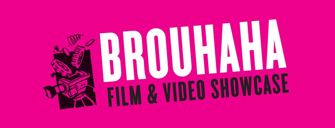 Brouhaha Film & Video Showcase