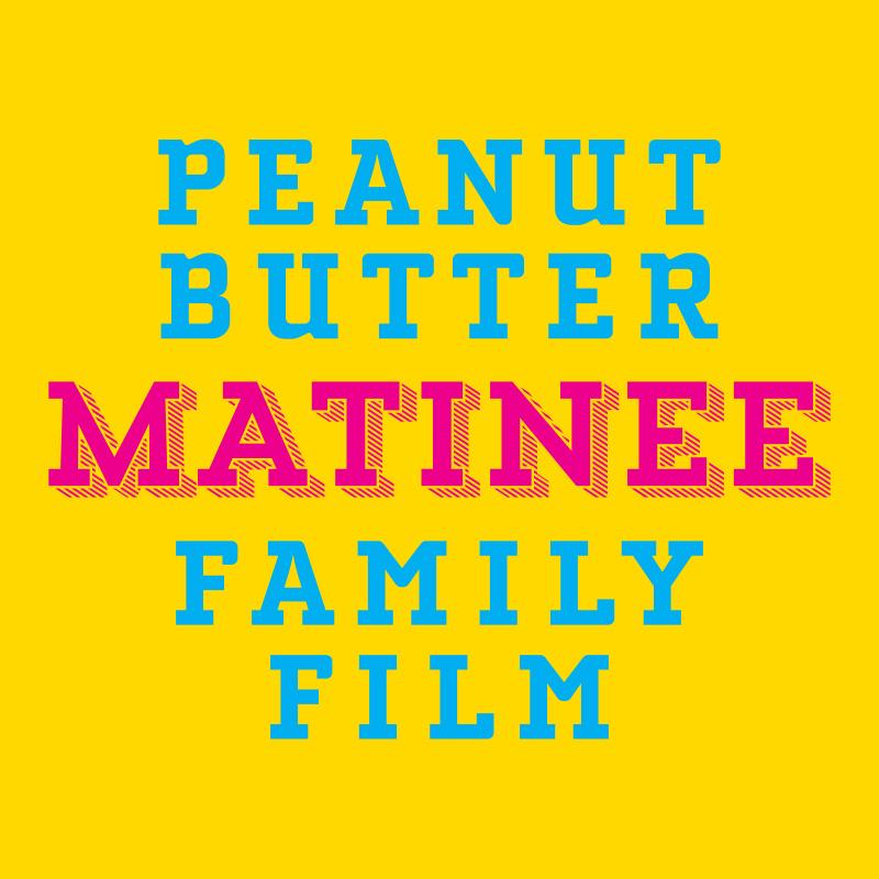 Peanut Butter Matinee Family Films